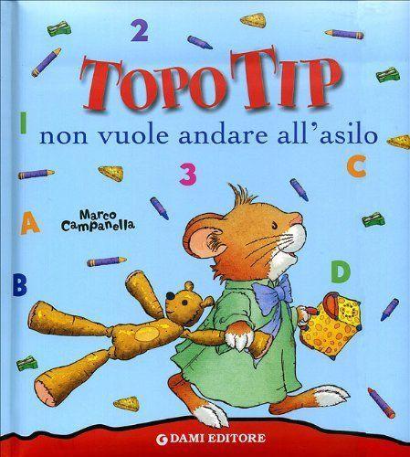 Topo Tip non vuole andare all'asilo di Anna Casalis, http://www.amazon.it/dp/8809612264/ref=cm_sw_r_pi_dp_hmqAsb02GD3C9