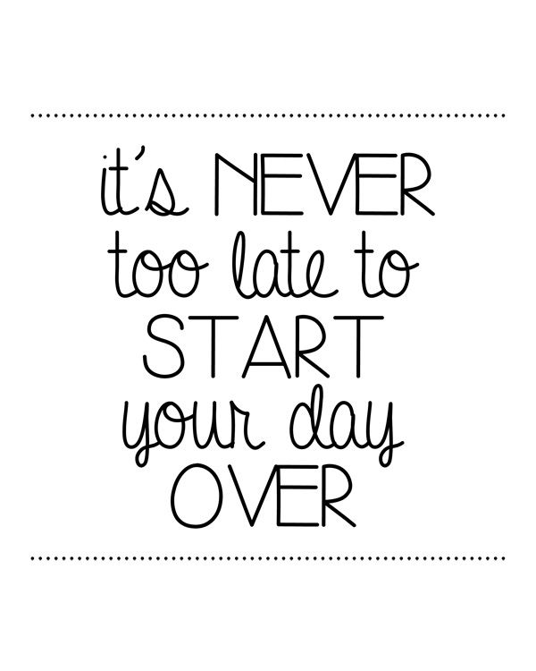 It's Never Too Late To Start Your Day Over - download this free printable and put into a Mod Podged frame!
