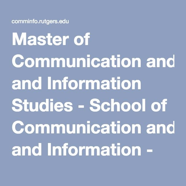 Master of Communication and Information Studies - School of Communication and Information - Rutgers University