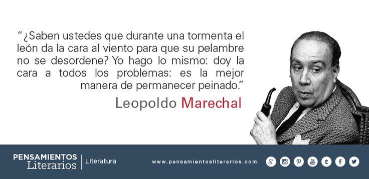Leopoldo Marechal. Sobre enfrentar los problemas.