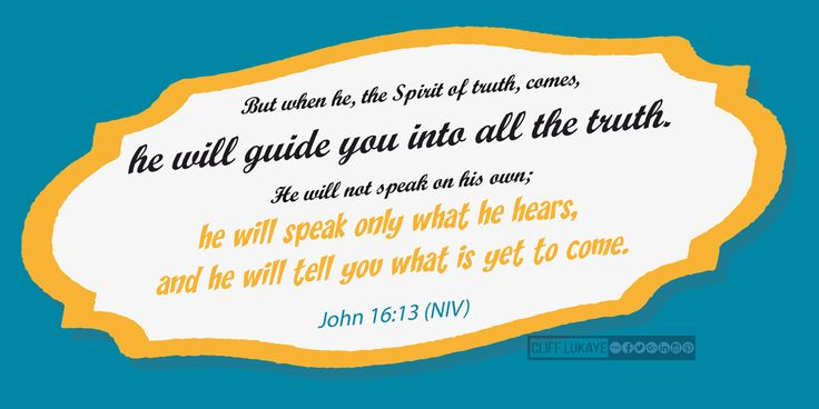 John 16:13 (NIV) But when he, the Spirit of truth, comes, he will guide you into all the truth. He will not speak on his own; he will speak only what he hears, and he will tell you what is yet to come. #TheGuideToTheTruth