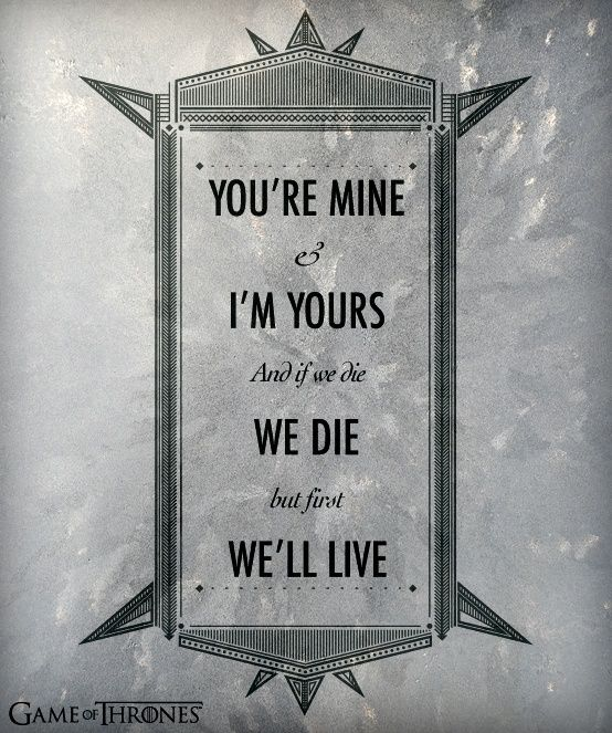 Lovely quote from GOT, good idea for use on wedding decoration.
