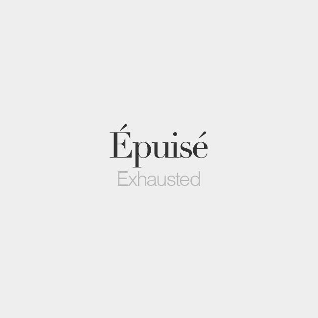 Épuisé (feminine: épuisée) | Exhausted | /e.pɥi.ze/