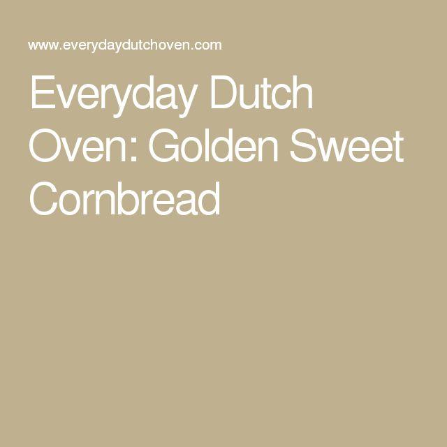 Everyday Dutch Oven: Golden Sweet Cornbread