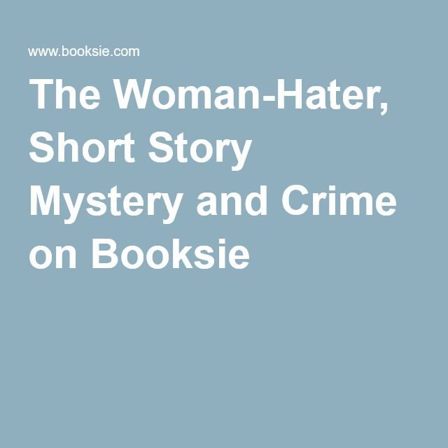 The Woman-Hater, Short Story Mystery and Crime on Booksie