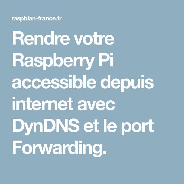 Rendre votre Raspberry Pi accessible depuis internet avec DynDNS et le port Forwarding.