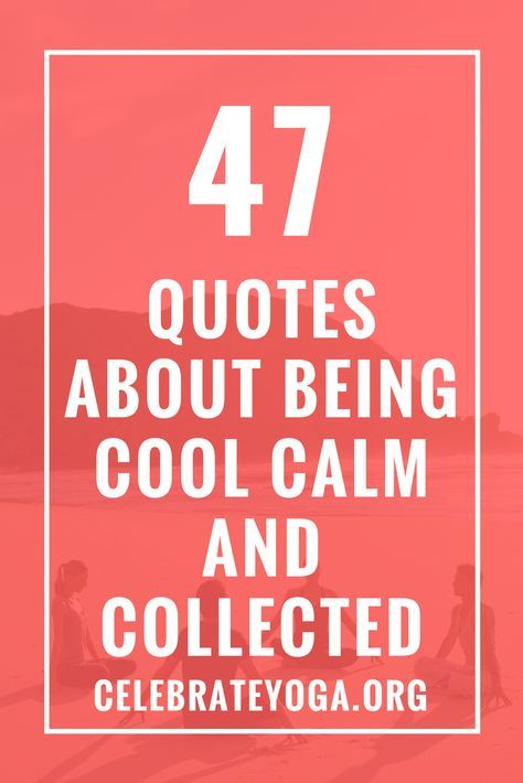 47 Quotes About Being Cool Calm And Collected Encouragement Quotes