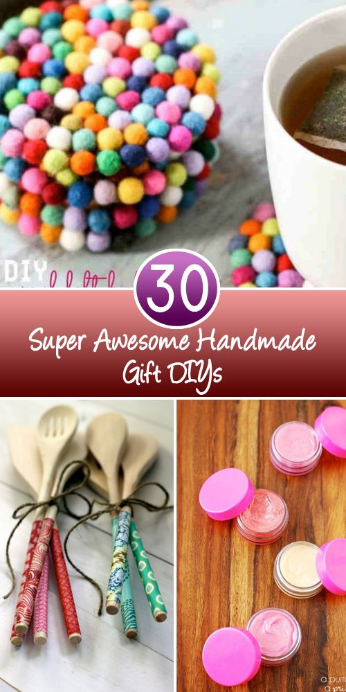 30 Super Awesome Handmade Gift DIYs In this collection there are some great handmade gift ideas that will make your loved one feel special, they are easy to make and come cheap too
