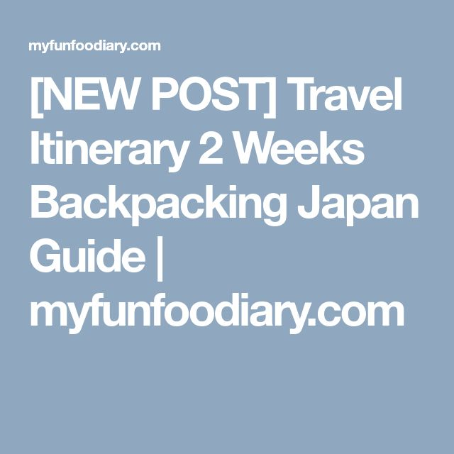 [NEW POST] Travel Itinerary 2 Weeks Backpacking Japan Guide | myfunfoodiary.com