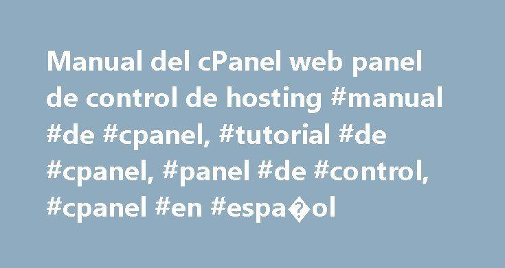 Manual del cPanel web panel de control de hosting #manual #de #cpanel, #tutorial #de #cpanel, #panel #de #control, #cpanel #en #espa�ol http://reply.nef2.com/manual-del-cpanel-web-panel-de-control-de-hosting-manual-de-cpanel-tutorial-de-cpanel-panel-de-control-cpanel-en-espa%ef%bf%bdol/  # Scripts Open Source Pre-instalados * CGI Center Una gran lista de herramientas de scripts preinstalados que se detallan a continuaci n: CGI Wrapper. permite ejecutar scripts .cgi con tu nombre de usuario…