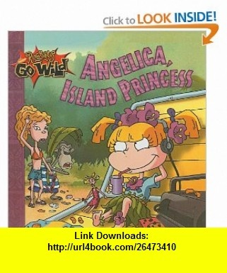 Angelica, Island Princess (Rugrats Go Wild (Pb)) (9780756921439) Lara Bergen, Larissa Marantz, Shannon Bergman , ISBN-10: 0756921430  , ISBN-13: 978-0756921439 ,  , tutorials , pdf , ebook , torrent , downloads , rapidshare , filesonic , hotfile , megaupload , fileserve