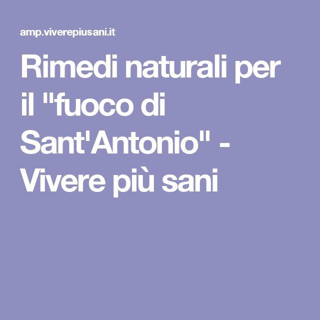 """Rimedi naturali per il """"fuoco di Sant'Antonio"""" - Vivere più sani"""