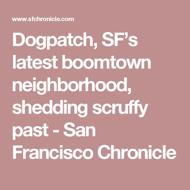 Dogpatch, SF's latest boomtown neighborhood, shedding scruffy past - San Francisco Chronicle