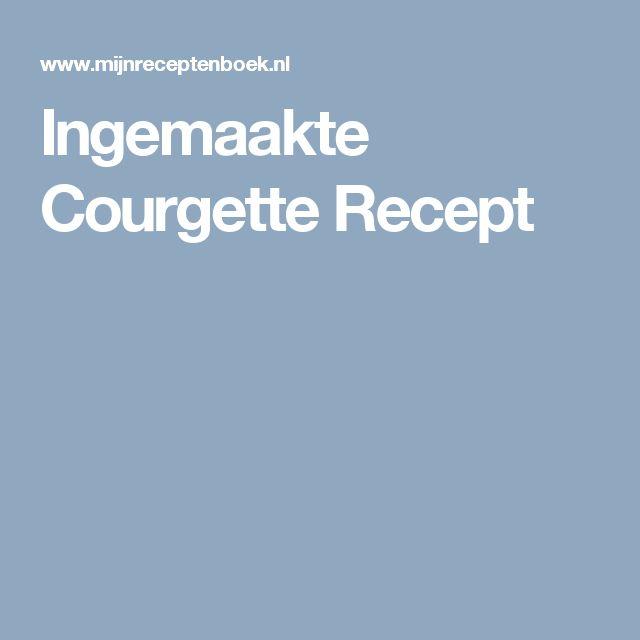 Ingemaakte Courgette Recept