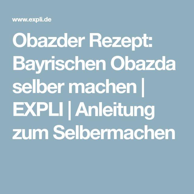 Obazder Rezept: Bayrischen Obazda selber machen | EXPLI | Anleitung zum Selbermachen