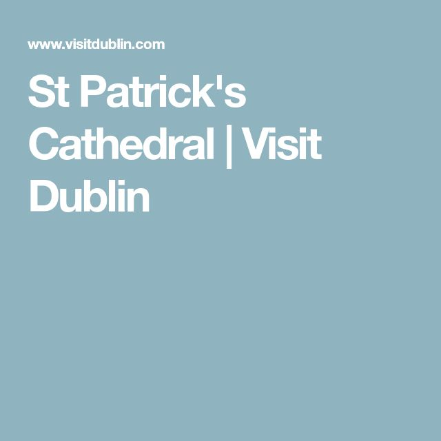 St Patrick's Cathedral | Visit Dublin