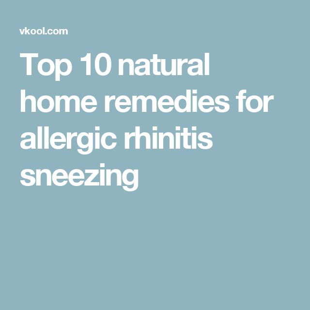 Top 10 natural home remedies for allergic rhinitis sneezing