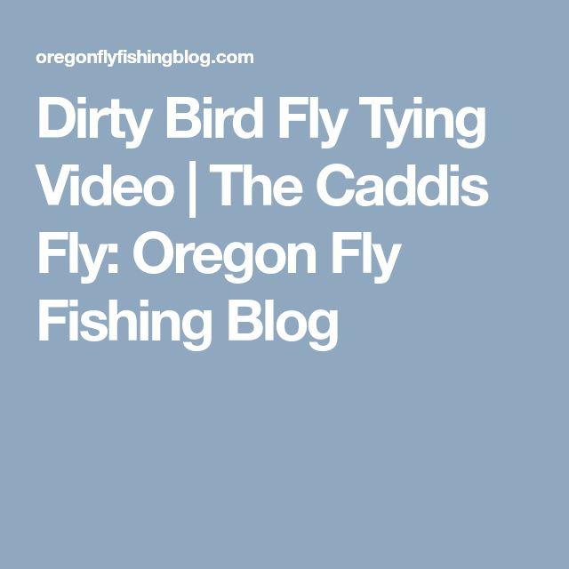 Dirty Bird Fly Tying Video   The Caddis Fly: Oregon Fly Fishing Blog