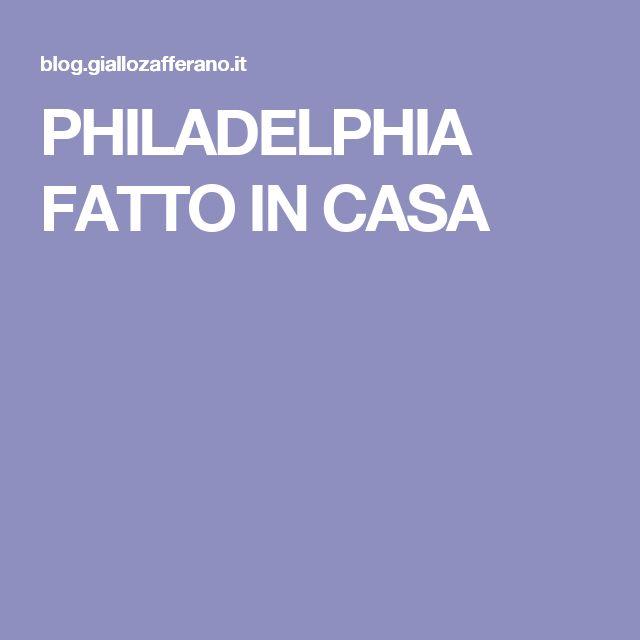 PHILADELPHIA FATTO IN CASA