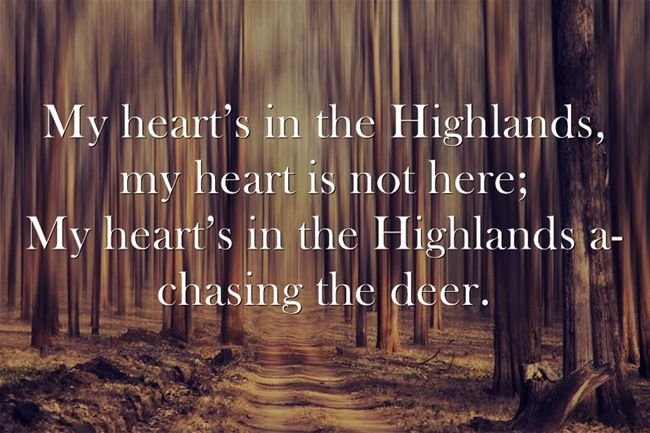 My heart's in the Highlands - Robert Burns 1759-96 Scottish poet