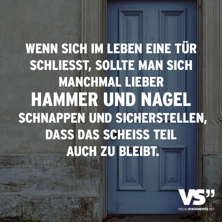 Wenn sich eine Tür in Ihrem Leben schließt, sollten Sie sich manchmal einen Hammer und einen Nagel schnappen und sicherstellen, dass der verdammte Teil auch geschlossen bleibt – Leben // VISUAL STATEMENTS®