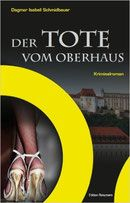 Buchvorstellung: Der Tote vom Oberhaus - Dagmar Isabell Schmidbauer - Mordsbuch.net