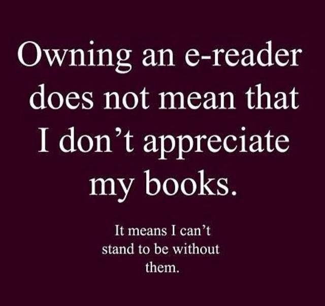 Owning an e-reader...because I need my books!