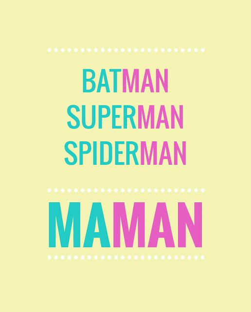 "Tous les super-héros ont un nom qui finit par ""man"" : Batman, Superman, Spiderman... et Maman."