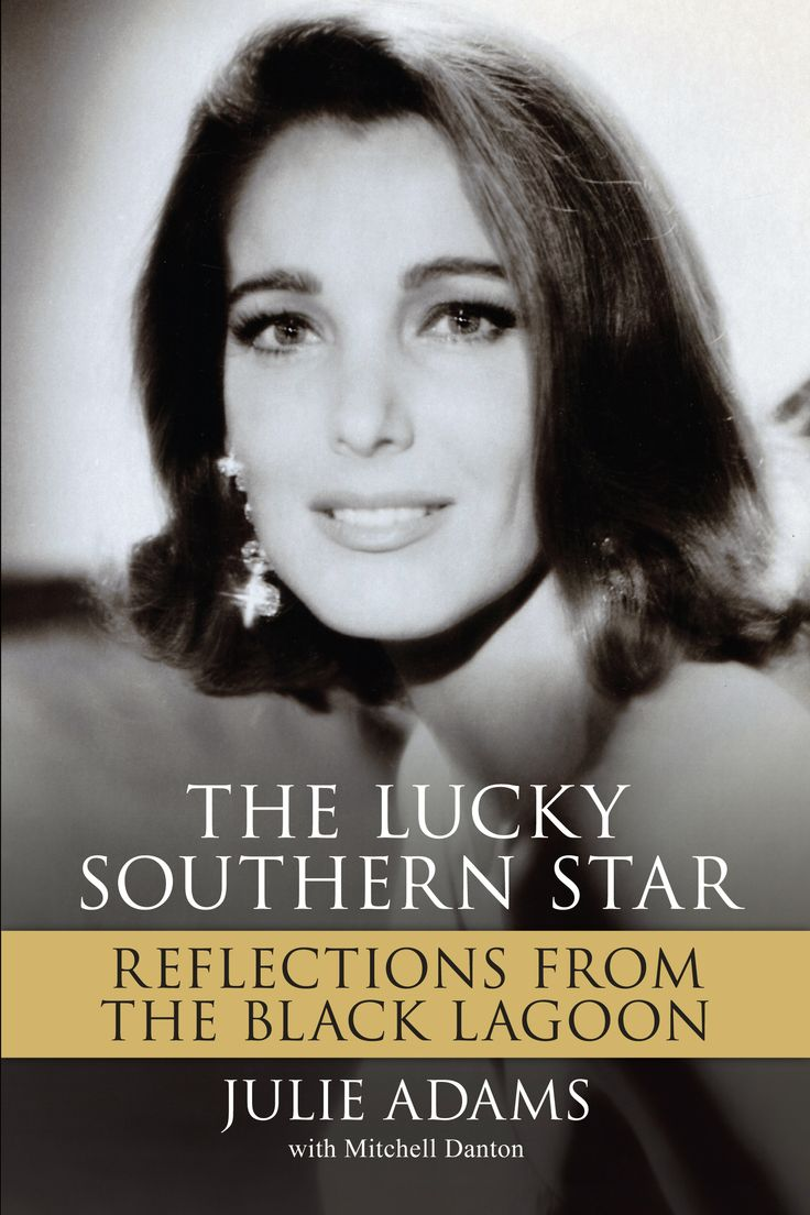 'The Lucky Southern Star: Reflections from the Black Lagoon'  After numerous requests, Julie Adams has written her personal autobiography with many pictures never before seen.