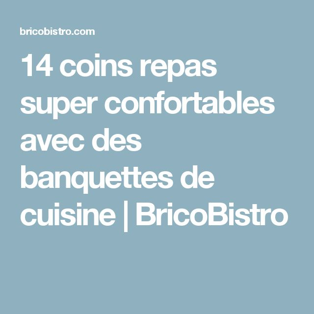 14 coins repas super confortables avec des banquettes de cuisine | BricoBistro