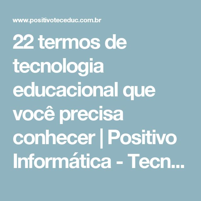 22 termos de tecnologia educacional que você precisa conhecer | Positivo Informática - Tecnologia Educacional