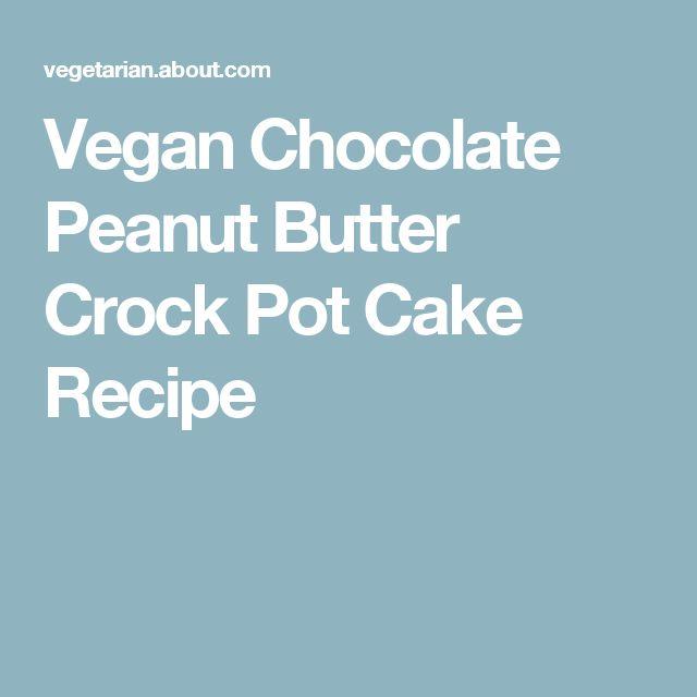 Vegan Chocolate Peanut Butter Crock Pot Cake Recipe