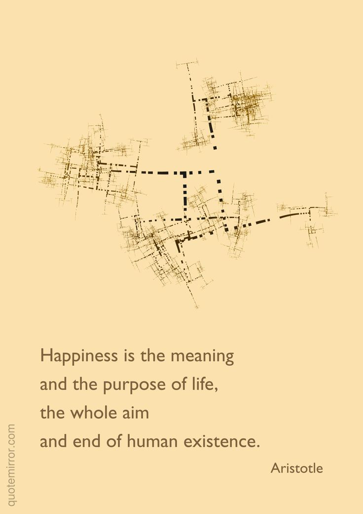 meaning of life and happiness Happiness is the only sanction of life where happiness fails, existence remains a mad and lamentable experiment happiness - and the meaning of life - can be found in wisdom, in god, holiness and religion, and also in art, love and friendship.