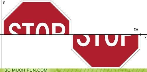 stop sine! (i truly love math puns.) ... I dont have a board for this but i wanted to pin it!