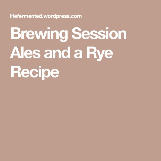 Brewing Session Ales and a Rye Recipe