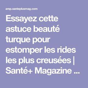 Essayez cette astuce beauté turque pour estomper les rides les plus creusées | Santé+ Magazine - Le magazine de la santé naturelle