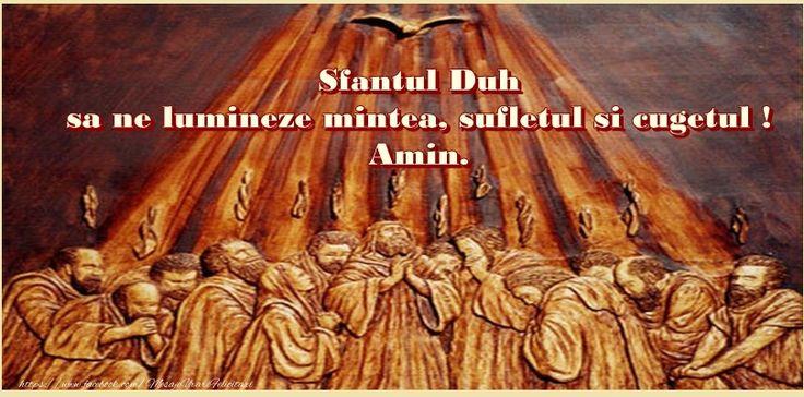 Sfantul Duh sa ne lumineze mintea, sufletul si cugetul! Amin.