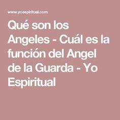 Qué son los Angeles - Cuál es la función del Angel de la Guarda - Yo Espiritual