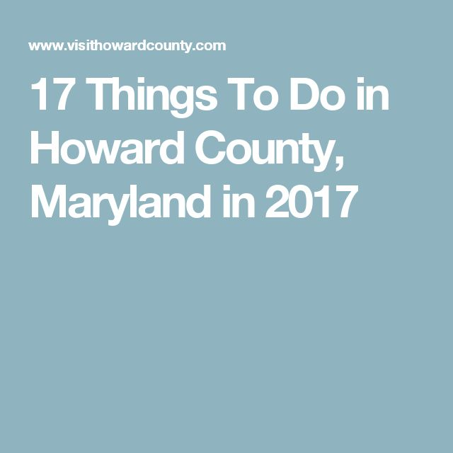 17 Things To Do in Howard County, Maryland in 2017