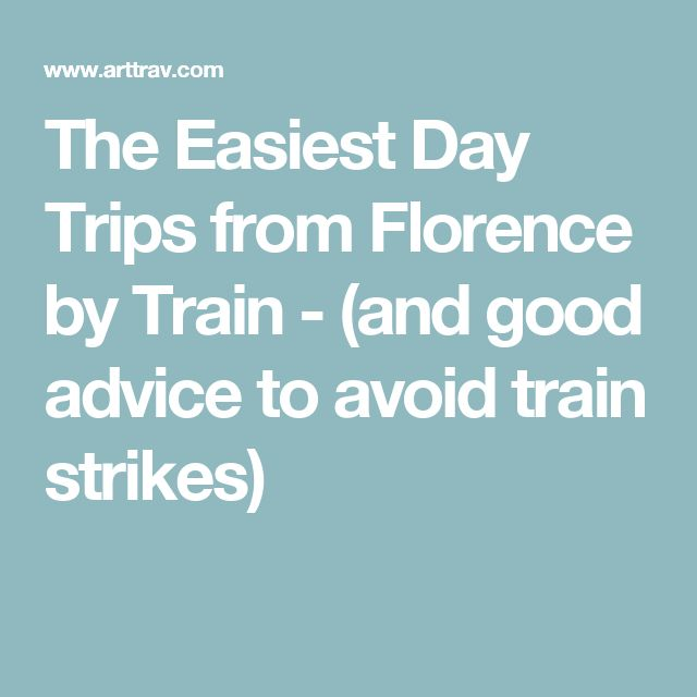 The Easiest Day Trips from Florence by Train - (and good advice to avoid train strikes)