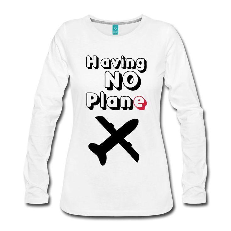 Having no Plane - witzige Shirts und Geschenke für alle Plan(e)losen, Piloten, Reisewillige... #plan #plane #flugzeug #pilot #piloten #reise #reisen #urlaub #ferien #spruch #sprüche #fun #shirts #geschenke #weihnachten
