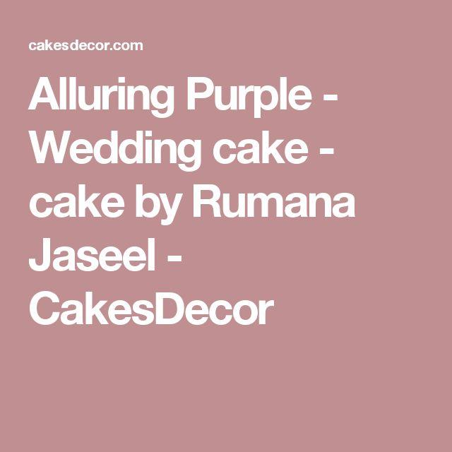 Alluring Purple - Wedding cake - cake by Rumana Jaseel - CakesDecor