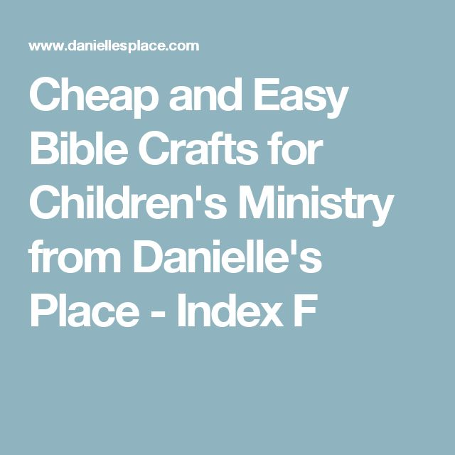 Cheap and Easy Bible Crafts for Children's Ministry from Danielle's Place - Index F
