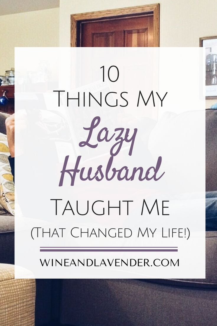 Find out how my husband's laziness (and life hacks) changed me for the better in 10 Things My Lazy Husband Taught Me That Changed My Life. Click here. http://www.wineandlavender.com/mom-life/10-things-lazy-husband-taught-changed-life/
