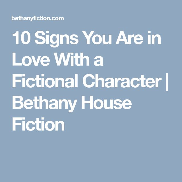 10 Signs You Are in Love With a Fictional Character | Bethany House Fiction