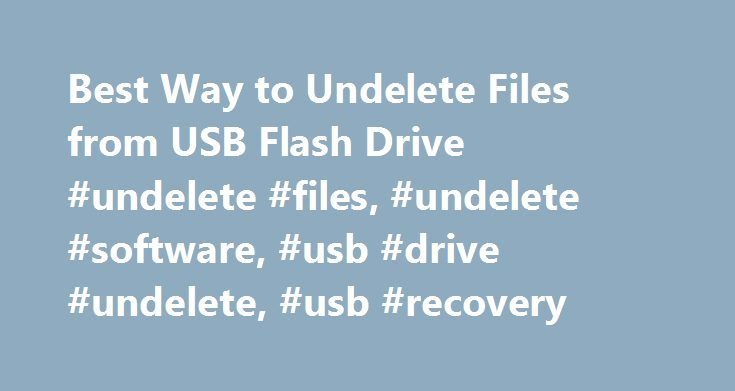 Best Way to Undelete Files from USB Flash Drive #undelete #files, #undelete #software, #usb #drive #undelete, #usb #recovery http://chicago.nef2.com/best-way-to-undelete-files-from-usb-flash-drive-undelete-files-undelete-software-usb-drive-undelete-usb-recovery/  # home >> Data Recovery >> Best Way to Undelete Files from USB Drive Best Way to Undelete Files from USB Drive How to Undelete Files from Flash Drive USB drive bring us great convenience because of its portability. However, USB…