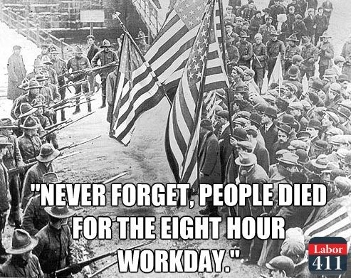 There wasn't always an 8 hour workday. That was fought for by unions for American workers. Support union by buying union, visit labor411.org