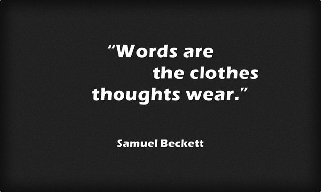 """Words...  ― Samuel Beckett"