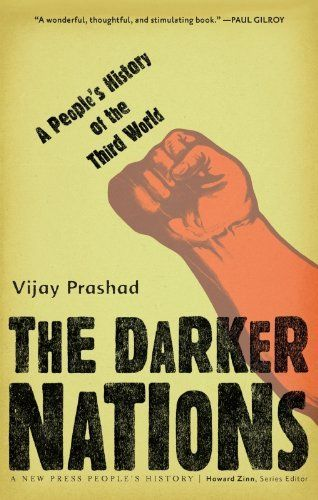 The Darker Nations: A People's History of the Third World (New Press People's History) by Vijay Prashad. $9.99. Publisher: New Press, The (April 29, 2008). Author: Vijay Prashad. 387 pages