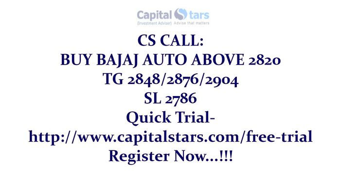 CS CALL: BUY BAJAJ AUTO ABOVE 2820  TG 2848/2876/2904  SL 2786 Quick Trial-http://www.capitalstars.com/free-trial Register Now...!!!